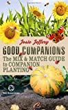 Good Companions: The Mix and Match Guide to Companion Planting