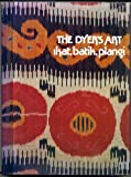 The Dyers Art: Ikat, Batik, Plangi