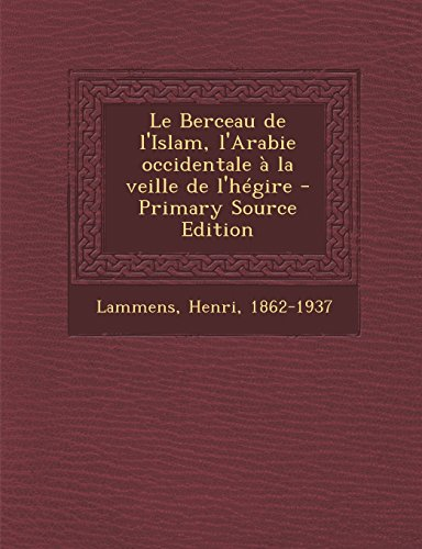 Le Berceau de L'Islam, L'Arabie Occidentale a la Veille de L'Hegire - Primary Source Edition