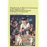 The Fictional Role of Childhood in Victorian and Early Twentieth Century Children's Literature (Mellen Studies in Children's Literature)by Fiona McCulloch
