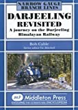 Bob Cable Darjeeling Revisited: A Journey on the Darjeeling Himalayan Railway (Narrow Gauge)