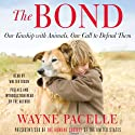 The Bond: Our Kinship with Animals, Our Call to Defend Them (       UNABRIDGED) by Wayne Pacelle Narrated by Walter Dixon