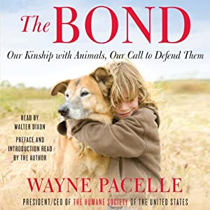 The Bond: Our Kinship with Animals, Our Call to Defend Them | [Wayne Pacelle]
