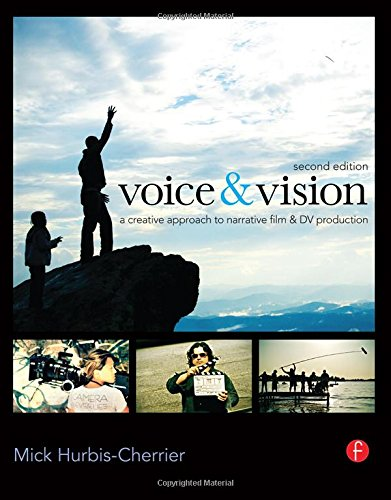 Voice & Vision: A Creative Approach to Narrative Film...