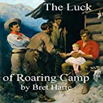 The Luck of Roaring Camp and Other Stories | Bret Harte