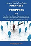 How to Land a Top-Paying Prepress strippers Job: Your Complete Guide to Opportunities, Resumes and Cover Letters, Interviews, Salaries, Promotions, What to Expect From Recruiters and More