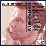 Bernstein Century - Gershwin: Rhapsody in Blue / An American in Paris; Grofe
