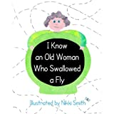 I Know An Old Woman Who Swallowed A Fly ~ Nikki Smith