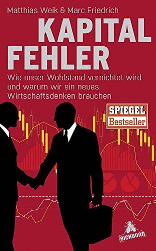 Kapitalfehler: Wie unser Wohlstand vernichtet wird und warum wir ein neues Wirtschaftsdenken brauchen das Buch von Matthias Weik - Preise vergleichen & online bestellen
