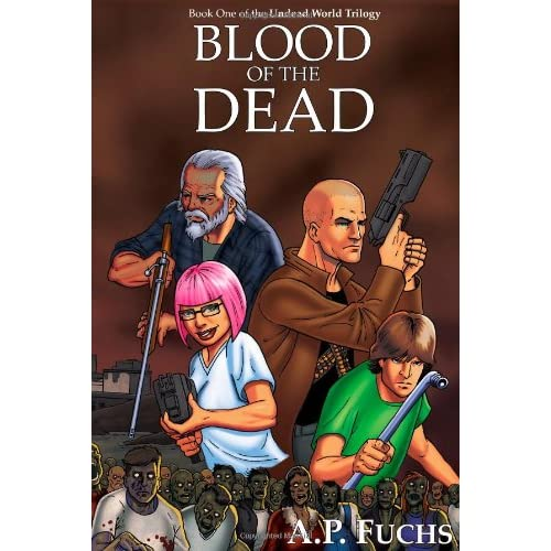 Blood of the Dead: A Zombie Novel (Undead World Trilogy Book One) - A.P. Fuchs