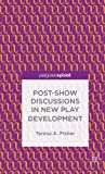 img - for Post-Show Discussions in New Play Development (Palgrave Pivot) book / textbook / text book
