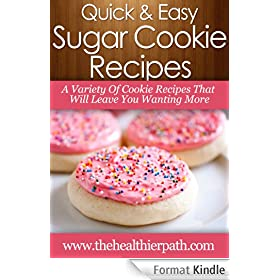 Sugar Cookie Recipes: A Variety Of Cookie Recipes That Will Leave You Wanting More (Quick & Easy Recipes) (English Edition)