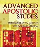 img - for Advanced Apostolic Studies: Transitioning Every Believer into Apostolic Ministry book / textbook / text book