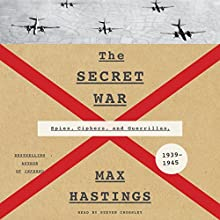 The Secret War: Spies, Ciphers, and Guerrillas, 1939-1945 | Livre audio Auteur(s) : Max Hastings Narrateur(s) : Steven Crossley