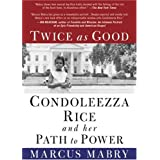 Twice As Good: Condoleezza Rice and Her Path to Power ~ Marcus Mabry