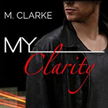 My Clarity (       UNABRIDGED) by M. Clarke Narrated by Aletha George, Nelson Hobbs