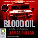 Blood Oil (       UNABRIDGED) by James Phelan Narrated by Adrian Mulraney