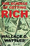 Wallace D. Wattles The Science of Getting Rich: The Classic Guide on How to Make Money and Get Rich that Helped Inspire The Secret by Rhonda Byrne