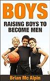 Boys: Raising Boys To Become Men