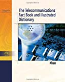 Telecommunications Fact Book and Illustrated Dictionary