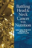 img - for Battling Head And Neck Cancer With Nutrition (Battling Cancer With Nutrition) (Volume 3) book / textbook / text book