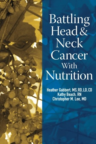 Battling Head And Neck Cancer With Nutrition: Volume 3 (Battling Cancer With Nutrition)