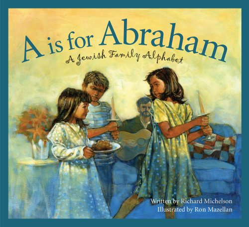 A is for Abraham: A Jewish Family Alphabet (Sleeping Bear Alphabets: Cultures), Richard Michelson