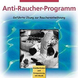 Anti-Raucher-Programm. Kurzprogramm zur Raucherentwöhnung Hörbuch
