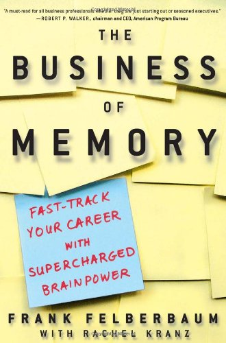 The Business of Memory: How to Maximize Your Brain Power and Fast Track Your Career