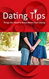 Dating Tips: Things You Need To Know Before Dating