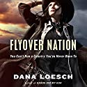 Flyover Nation: You Can't Run a Country You've Never Been To Audiobook by Dana Loesch Narrated by Teri Schnaubelt