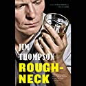 Roughneck (       UNABRIDGED) by Jim Thompson Narrated by Bob Walter