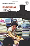 img - for Essential Trade: Vietnamese Women in a Changing Marketplace (Southeast Asia: Politics, Meaning, and Memory) book / textbook / text book