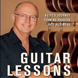 Guitar Lessons: A Life's Journey Turning Passion into Business | [Bob Taylor]