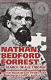 Eddy Davison Nathan Bedford Forrest: In Search of the Enigma