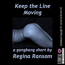 Keep the Line Moving: A Reluctant Gangbang Short (       UNABRIDGED) by Regina Ransom Narrated by Vivian Lee Fox