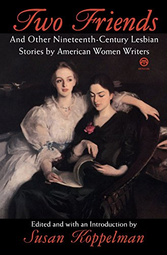 two-friends-and-other-19th-century-american-lesbian-stories-by-american-women-writers
