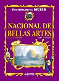 Museo Nacional De Bellas Artes/ National Museum of Fine Arts (Una Visita Por El Museo / a Visit Through the Museum) (Spanish Edition)