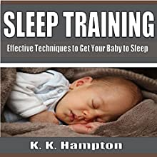Sleep Training: Effective Techniques to Get Your Baby to Sleep Audiobook by K.K. Hampton Narrated by Michael Hatak