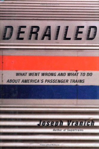 Derailed: What Went Wrong and What to Do About America's Passenger Trains PDF