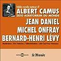 Table Ronde autour d'Albert Camus: 2010 Auditorium du Monde Discours Auteur(s) : Jean Daniel, Michel Onfray, Bernard-Henri Lévy Narrateur(s) : Jean Daniel, Michel Onfray, Bernard-Henri Lévy
