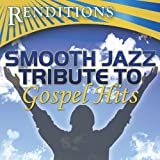 Renditions: Smooth Jazz All Stars - Renditions: Smooth Jazz Tribute to Gospel