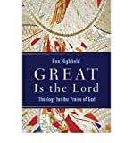 img - for [ GREAT IS THE LORD: THEOLOGY FOR THE PRAISE OF GOD ] By Highfield, Ron ( Author) 2008 [ Paperback ] book / textbook / text book
