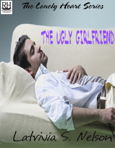 The Ugly Girlfriend (The Lonely Heart Series)