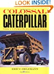 Colossal Caterpillar: The Ultimate Ea...
