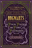 Short Stories from Hogwarts of Power, Politics and Pesky Poltergeists (Kindle Single) (Pottermore Presents)
