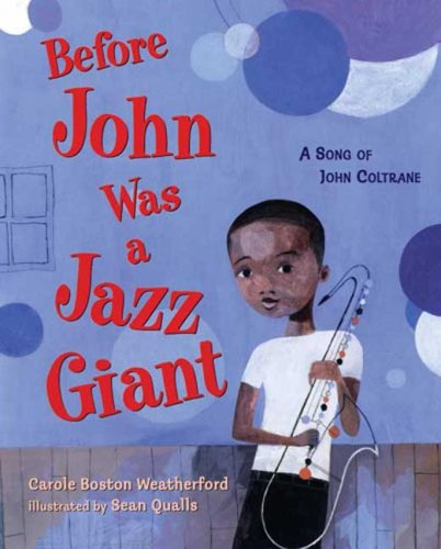 Before John Was a Jazz Giant: A Song of John Coltrane, CAROLE BOSTON WEATHERFORD