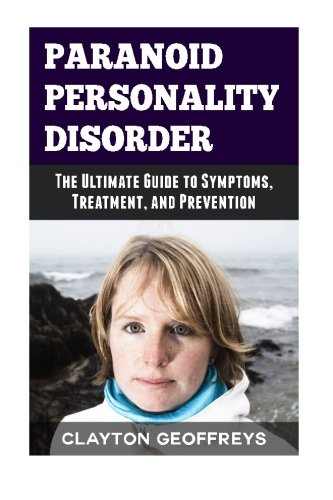 Paranoid Personality Disorder: The Ultimate Guide to Symptoms, Treatment, and Prevention (Personality Disorders) (Paranoid Personality compare prices)