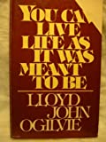 You Can Live Life as It Was Meant to Be (0830708650) by Lloyd John Ogilvie