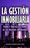 img - for LA GESTI N INMOBILIARIA: TEOR A Y PR CTICA DEL MUNDO DE LOS NEGOCIOS INMOBILIARIOS (Spanish Edition) book / textbook / text book